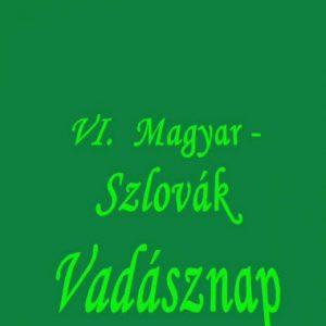 VI. Magyar – Szlovák Vadásznap